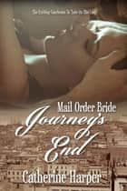 Mail Order Bride: Journey's End ebook by Catherine Harper