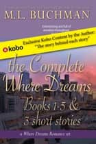 The Complete Where Dreams - a Pike Place Market Seattle romance ebook by M. L. Buchman