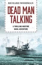 Dead Man Talking - A thrilling wartime naval adventure ebook by