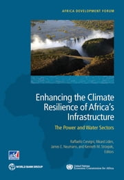 Enhancing the Climate Resilience of Africa's Infrastructure - The Power and Water Sectors ebook by Raffaello Cervigni,Rikard Liden,James E. Neumann,Strzepek
