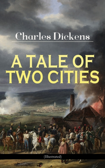"A TALE OF TWO CITIES (Illustrated) - Historical Novel - London & Paris In the Time of the French Revolution (Including ""The Life of Charles Dickens"" & ""Dickens' London"" by M. F. Mansfield) ebook by Charles Dickens"