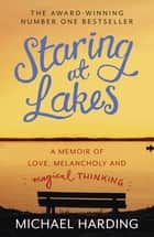 Staring at Lakes - A Memoir of Love, Melancholy and Magical Thinking ebook by Michael Harding