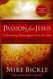 Passion for Jesus - Cultivating Extravagant Love for God ebook by Mike Bickle