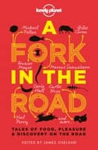A Fork In The Road - Tales of Food, Pleasure and Discovery On The Road ebook by James Oseland, Giles Coren, Tamasin Day-Lewis,...