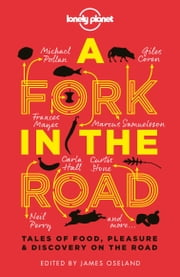A Fork In The Road - Tales of Food, Pleasure and Discovery On The Road ebook by James Oseland,Giles Coren,Tamasin Day-Lewis,Madhur Jaffrey,Annabel Langbein,Neil Perry,Michael Pollan,Francine Prose,Jay Rayner,Lonely Planet Food