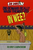 Did Romans Really Wash Themselves In Wee? And Other Freaky, Funny and Horrible History Facts ebook by Noel Botham