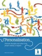 Personalisation: Practical thoughts and ideas from people making it happen ebook by Sam Newman