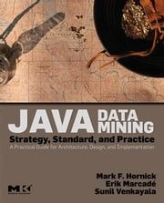 Java Data Mining: Strategy, Standard, and Practice: A Practical Guide for architecture, design, and implementation ebook by Hornick, Mark F.