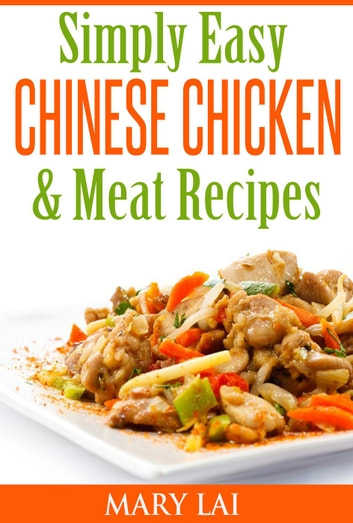 Simply Easy Chinese Chicken & Meat CookBook - Simply Easy Chinese Recipes ebook by Mary Lai