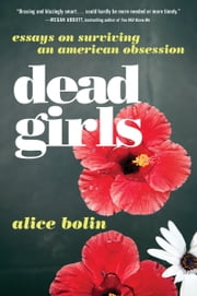 Dead Girls - Essays on Surviving an American Obsession 電子書 by Alice Bolin