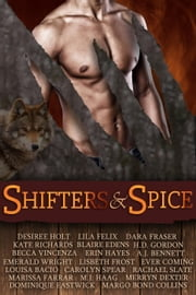 Shifters and Spice ebook by Desiree Holt,A.J. Bennett,H.D. Gordon,Ever Coming,Lisbeth Frost,Rachael Slate,Lila Felix,Dominique Eastwick,Merryn Dexter,Kate Richards,Dara Fraser,Margo Bond Collins,Louisa Bacio,Marissa Farrar,Carolyn Spear,Becca Vincenza,Blaire Edens,Erin Hayes,M.J. Haag,Emerald Wright