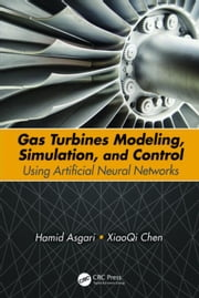 Gas Turbines Modeling, Simulation, and Control: Using Artificial Neural Networks ebook by Asgari, Hamid