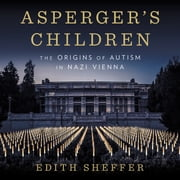 Asperger's Children - The Origins of Autism in Nazi Vienna audiobook by Edith Sheffer