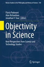 Objectivity in Science - New Perspectives from Science and Technology Studies ebook by Flavia Padovani,Alan Richardson,Jonathan Y Tsou