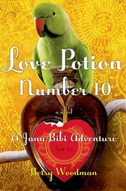 Love Potion Number 10 - A Jana Bibi Adventure ebook by Betsy Woodman