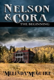 Nelson and Cora - The Beginning ebook by Melinda McGuire