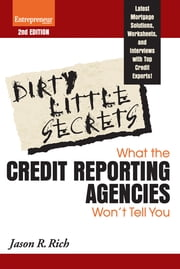 Dirty Little Secrets - What the Credit Reporting Agencies Won't Tell You ebook by Jason R. Rich
