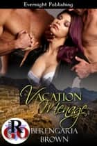 Vacation Menage ebook by Berengaria Brown