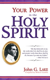 Your Power In The Holy Spirit ebook by John G. Lake