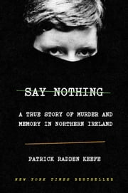 Say Nothing - A True Story of Murder and Memory in Northern Ireland ekitaplar by Patrick Radden Keefe