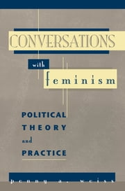Conversations with Feminism - Political Theory and Practice ebook by Penny A. Weiss