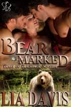 Bear Marked - Bears of Blackrock, #4 ebook by Lia Davis