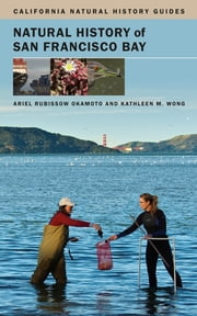 Natural History of San Francisco Bay ebook by Ariel Rubissow Okamoto,Kathleen Wong