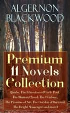 Algernon Blackwood: Premium 11 Novels Collection (Jimbo, The Education of Uncle Paul, The Human Chord, The Centaur, The Promise of Air, The Garden of Survival, The Bright Messenger and more) ebook by Algernon Blackwood