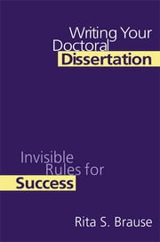 Writing Your Doctoral Dissertation - Invisible Rules for Success ebook by Rita S. Brause