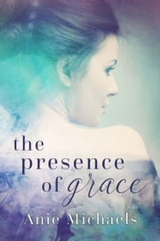 The Presence of Grace ebook by Anie Michaels