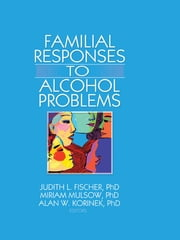 Familial Responses to Alcohol Problems ebook by Judith L. Fischer,Miriam Mulsow,Alan W. Korinek