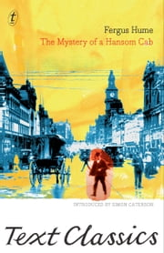 The Mystery Of A Hansom Cab: Text Classics ebook by Fergus Hume,Simon Caterson