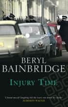 Injury Time ebook by Beryl Bainbridge