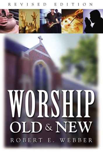 Worship Old and New ebook by Robert  E. Webber