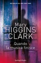 Quando la musica finisce eBook by Mary Higgins Clark