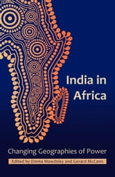 India in Africa: Changing Geographies of Power ebook by Mawdsley, Emma