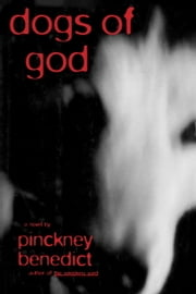 Dogs of God ebook by Pinckney Benedict