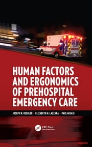 Human Factors and Ergonomics of Prehospital Emergency Care ebook by Joseph R. Keebler, Elizabeth H. Lazzara, Paul Misasi
