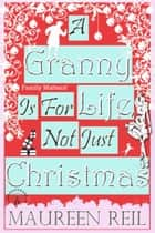 A Granny Is For Life, Not Just Christmas ebook by Maureen Reil