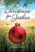 Christmas for Joshua ebook by Avraham Azrieli
