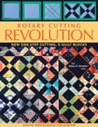 Rotary Cutting Revolution - New One-Step Cutting, 8 Quilt Blocks ebook by Anita Grossman Solomon