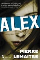 Alex ebook by Pierre Lemaitre, Roelien Vermaant