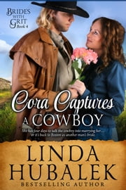 Cora Captures a Cowboy - Brides with Grit, #4 ebook by Linda K. Hubalek