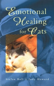 Emotional Healing For Cats ebook by Stefan Ball,Judy Howard