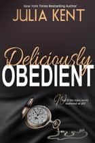 Deliciously Obedient ebook by Julia Kent