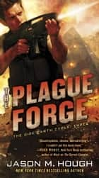 The Plague Forge - The Dire Earth Cycle: Three ebook by Jason M. Hough