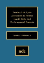 Product Life Cycle Assessment to Reduce Health Risks and Environmental Impacts ebook by Keoleian, Gregory A.