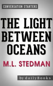 The Light Between Oceans: A Novel by M.L. Stedman | Conversation Starters ebook by Daily Books