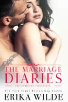 The Marriage Diaries (The Complete Collection) ebook by Erika Wilde