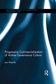 Progressive Commercialization of Airline Governance Culture ebook by Jan Walulik